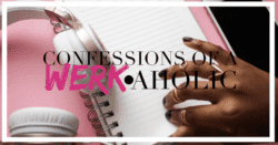 confessions of a werkaholic podcast